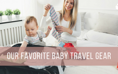 Our Favorite Baby Travel Gear