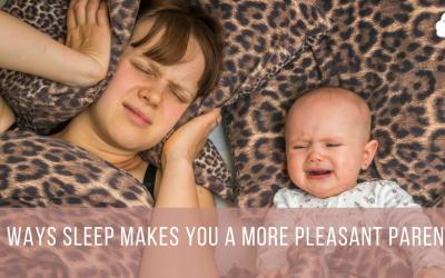 3 Ways Sleep Makes You a More Pleasant Parent