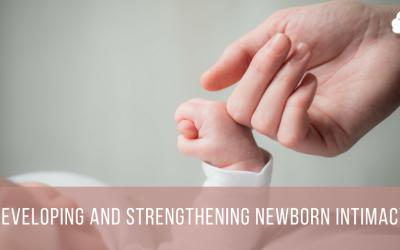 Developing and Strengthening Newborn Intimacy