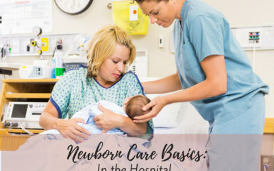 Newborn Care Basics: Newborn Care In the Hospital