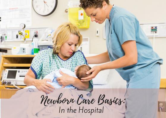 Newborn Care Basics: Newborn Care In the Hospital