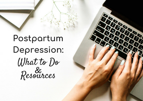 Postpartum Depression: What to Do + Postpartum Depression Resources
