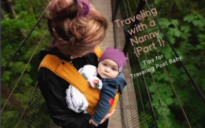 Tips for Traveling Post Baby: Traveling with a Nanny {Part 1}